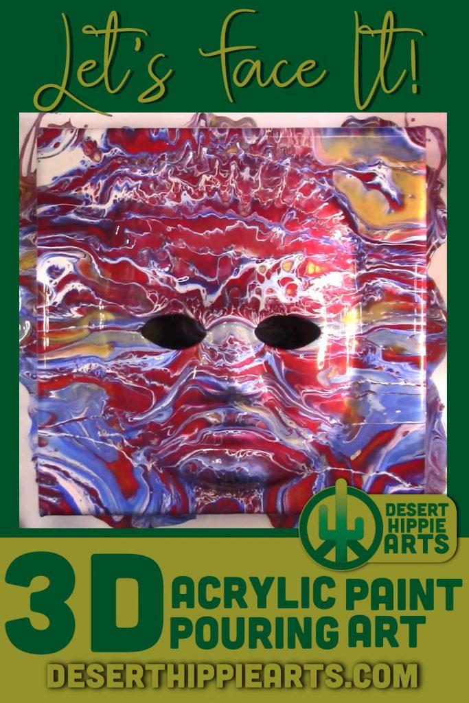 Lets Face It 3D Acrylic Paint Pouring Desert Hippie Arts 1